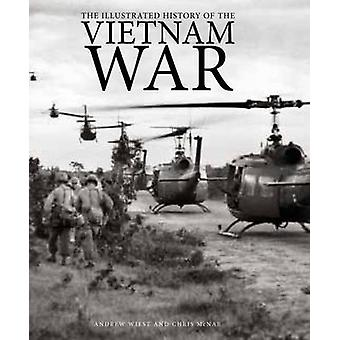 The Illustrated History of the Vietnam War by Andrew Weist - Chris Mc
