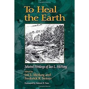Zur Heilung der Erde - ausgewählte Schriften von Ian L. McHarg (2. Großschrift
