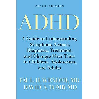 ADHD: A Guide to Understanding Symptoms, Causes, Diagnosis, Treatment, and Changes Over Time in Children, Adolescents...