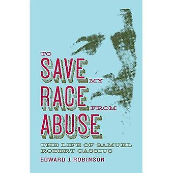 Mein Rennen vor Missbrauch zu retten: das Leben der Samuel Robert Cassius (Religion & Americana)
