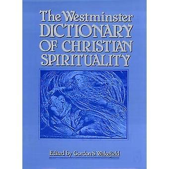 Kristillinen henkisyys jäseneltä Wakefield & Gordon S. Westminster-sanakirja