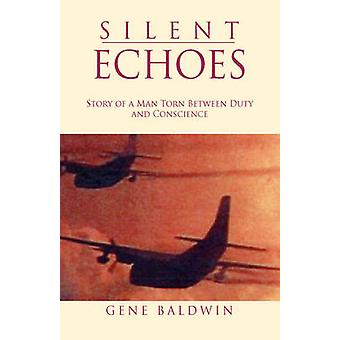 Silent Echoes Story of a Man Torn Between Duty and Conscience by Baldwin & Gene