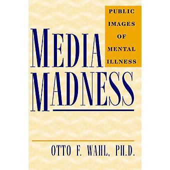 Locura de los medios de comunicación imágenes públicas de enfermedad Mental por Wahl y Otto f el.