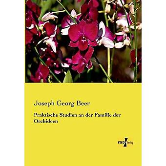 Praktische Studien der Familie der Orchideen von Bier & Joseph Georg
