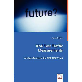 IPv6 prueba tráfico mediciones análisis basado en el TTMS RIPENCC por Frotzler y Florian