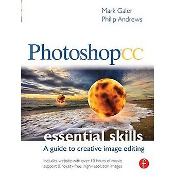 Photoshop CC - Essential Skills - A Guide to Creative Image Editing by