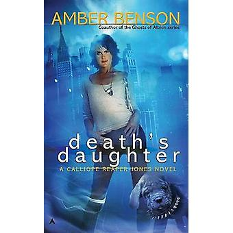 Death's Daughter - A Callipe Reaper-Jones Novel by Amber Benson - 9780