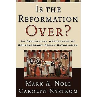 Is the Reformation Over? - An Evangelical Assessment of Contemporary R