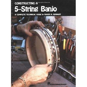 Constructing a 5-String Banjo  - A Complete Technical Guide Book