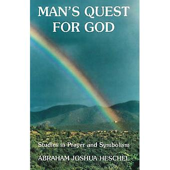 Man's Quest for God - Studies in Prayer and Symbolism by Abraham Joshu