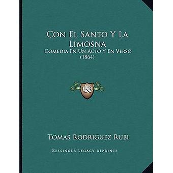Con El Santo y La Limosna - Comedia En Un Acto y En Verso (1864) by To