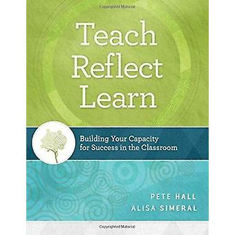 Teach - Reflect - Learn - Building Your Capacity for Success in the Cl