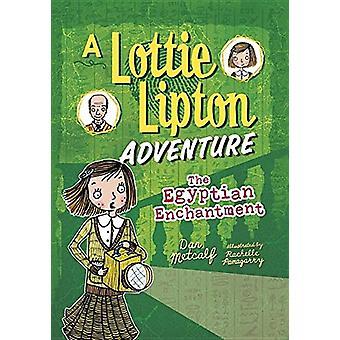 The Egyptian Enchantment - A Lottie Lipton Adventure by Dan Metcalf -