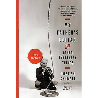 My Father's Guitar and Other Imaginary Things by Joseph Skibell - 978
