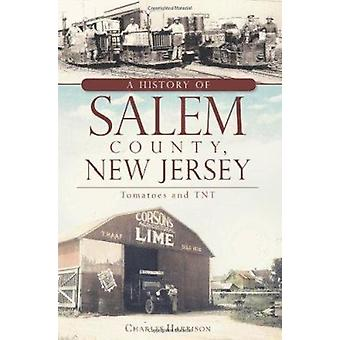A History of Salem County - New Jersey - Tomatoes and TNT by Charles H