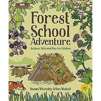 Forest School Adventure - Outdoor Skills and Play for Children by Fore