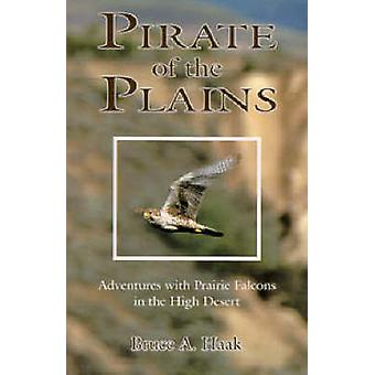 Pirate of the Plains - Adventures with Prairie Falcons in the High Des