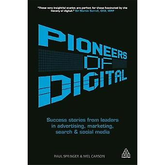 Pioneers of Digital Success Stories from Leaders in Advertising Marketing Search and Social Media by Springer & Paul