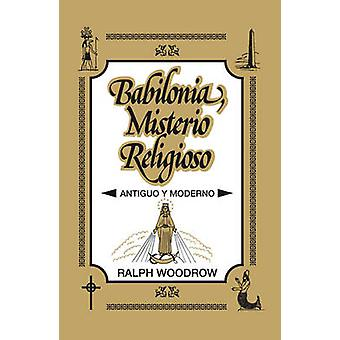 Babilonia Misterio Religioso Antiguo y Moderno by Woodrow & Ralph