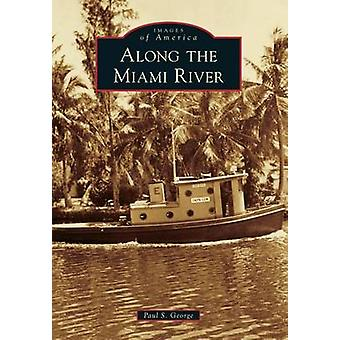 Along the Miami River by Paul S George - 9780738598888 Book