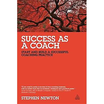 Success as a Coach Start and Build a Successful Coaching Practice by Newton & Stephen