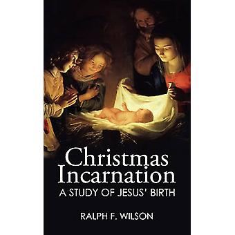 Christmas Incarnation A Study of Jesus Birth and of Mary Joseph Angels and the Wise Men by Wilson & Ralph F.