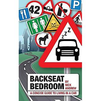 Backseat Bedroom a concise guide to living in a car by Andrew & Nick