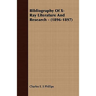 Bibliography Of XRay Literature And Research  18961897 by Phillips & Charles E. S