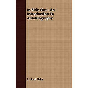 In Side Out  An Introduction To Autobiography by Bates & E. Stuart