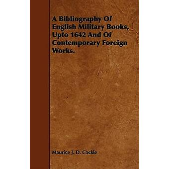 A Bibliography Of English Military Books Upto 1642 And Of Contemporary Foreign Works. by Cockle & Maurice J. D.