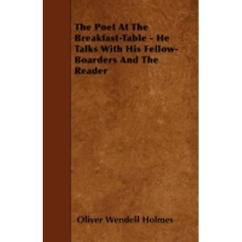 The Poet At The BreakfastTable  He Talks With His FellowBoarders And The Reader by Holmes & Oliver Wendell