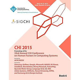 CHI 15 Conference on Human Factor in Computing Systems Vol 6 by CHI Conference Committee