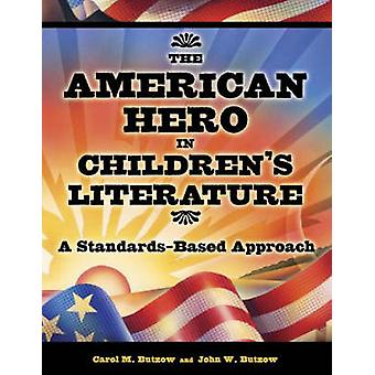The American Hero in Childrens Literature A StandardsBased Approach by Butzow & Carol M.