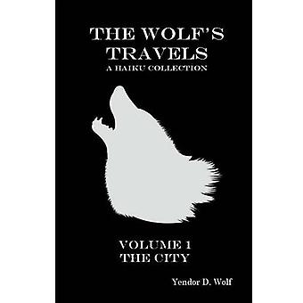 The Wolfs Travels Volume 1 The City by Wolf & Yendor D