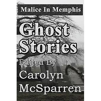 Malice in Memphis Ghost Stories by McSparren & Carolyn
