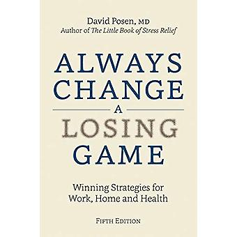 Always Change a Losing Game - Winning Strategies for Work - Home and H