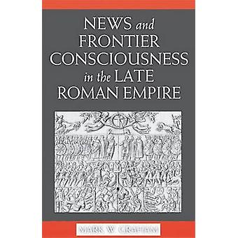 News and Frontier Consciousness in the Late Roman Empire by Mark W. G