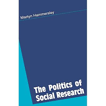 The Politics of Social Research by Martyn Hammersley - 9780803977198
