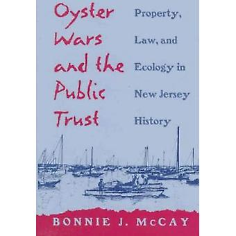 Oyster Wars and the Public Trust - Property - Law - and Ecology in New
