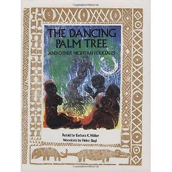 The Dancing Palm Tree - And Other Nigerian Folktales by Barbara K. Wal