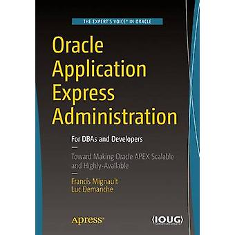 Oracle Application Express Administration - For DBAs and Developers by