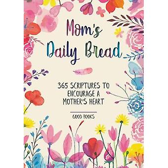 Mom's Daily Bread - 365 Scriptures to Encourage a Mother's Heart by Go