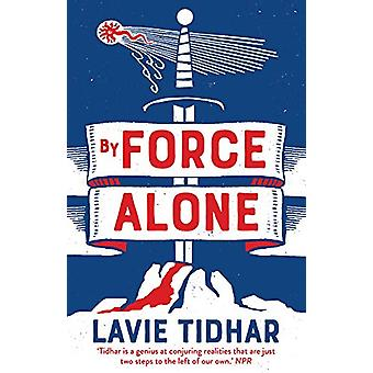 By Force Alone by Lavie Tidhar - 9781838931278 Book