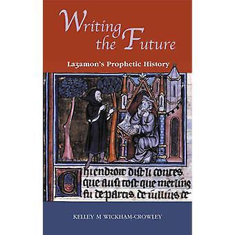 Die Zukunft - schreiben Lazamon der prophetische Geschichte durch Kelley M. Wickham-