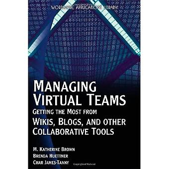 Managing Virtual Teams: Getting the Most from Wikis, Blogs and Other Collaborative Tools (Wordware Applications Library): Getting the Most from Wikis, ... Tools (Wordware Applications Library)