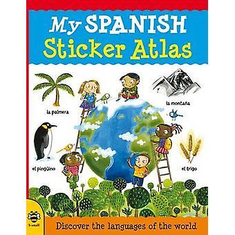 My Spanish Sticker Atlas by Catherine Bruzzone & Illustrated by Stu McLellan