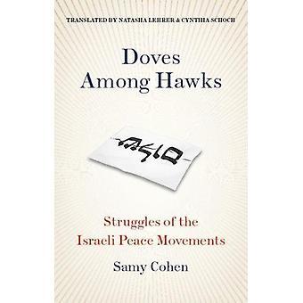 Doves Among Hawks - Struggles of the Israeli Peace Movements  by Samy