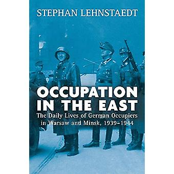 Occupation in the East - The Daily Lives of German Occupiers in Warsaw
