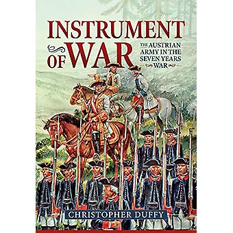 Instrument of War - The Austrian Army in the Seven Years War Volume 1