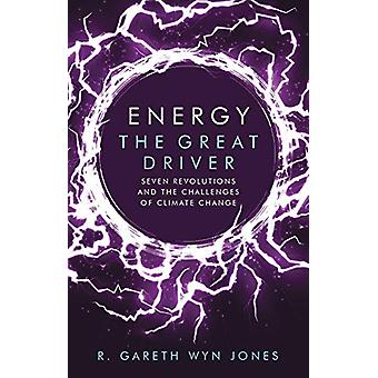 Energy - the Great Driver - Seven Revolutions and the Challenges of Cl